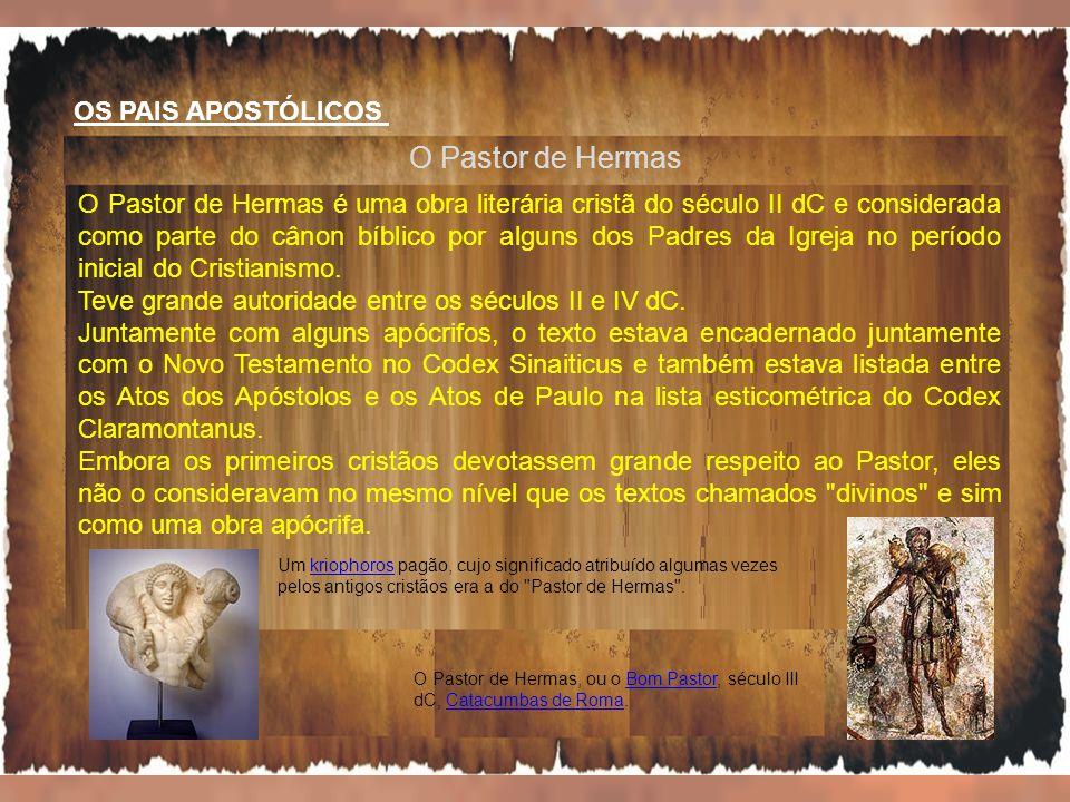 OS PAIS APOSTÓLICOS O Pastor de Hermas O Pastor de Hermas é uma obra literária cristã do século II dC e considerada como parte do cânon bíblico por al