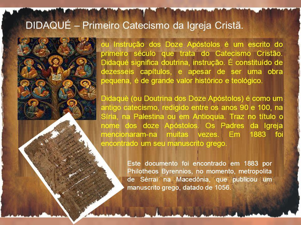 DIDAQUÉ – Primeiro Catecismo da Igreja Cristã. ou Instrução dos Doze Apóstolos é um escrito do primeiro século que trata do Catecismo Cristão. Didaqué