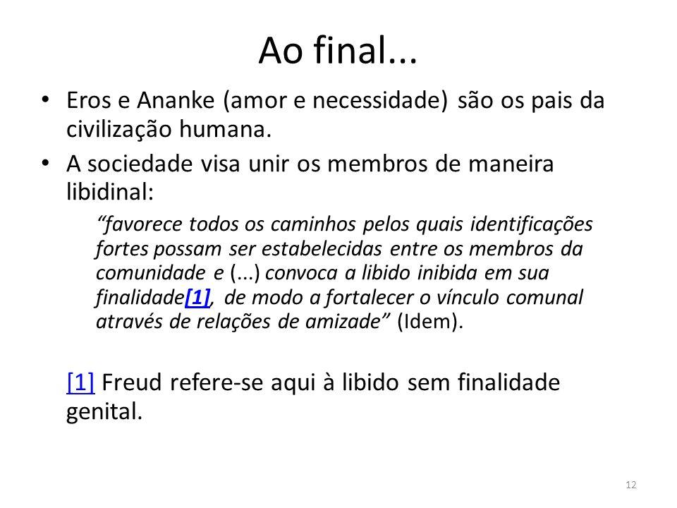 12 Ao final...Eros e Ananke (amor e necessidade) são os pais da civilização humana.