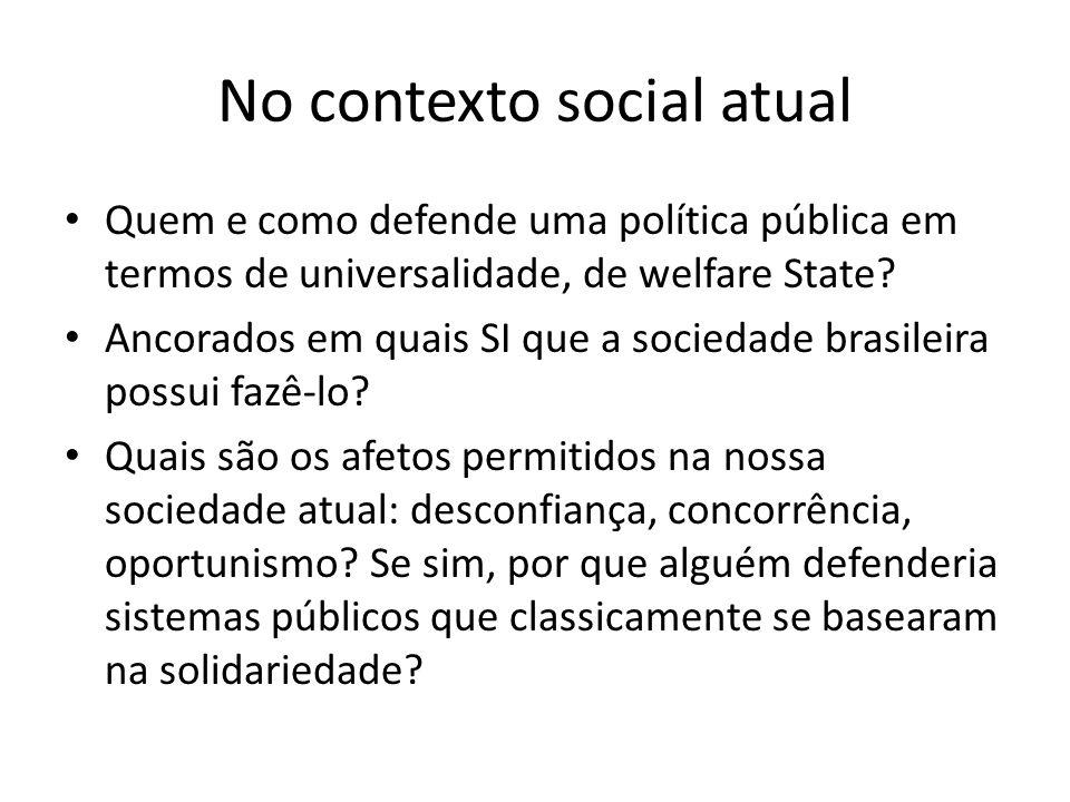 No contexto social atual Quem e como defende uma política pública em termos de universalidade, de welfare State? Ancorados em quais SI que a sociedade
