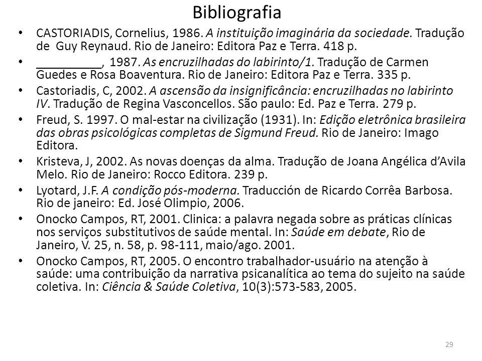 29 Bibliografia CASTORIADIS, Cornelius, 1986. A instituição imaginária da sociedade. Tradução de Guy Reynaud. Rio de Janeiro: Editora Paz e Terra. 418