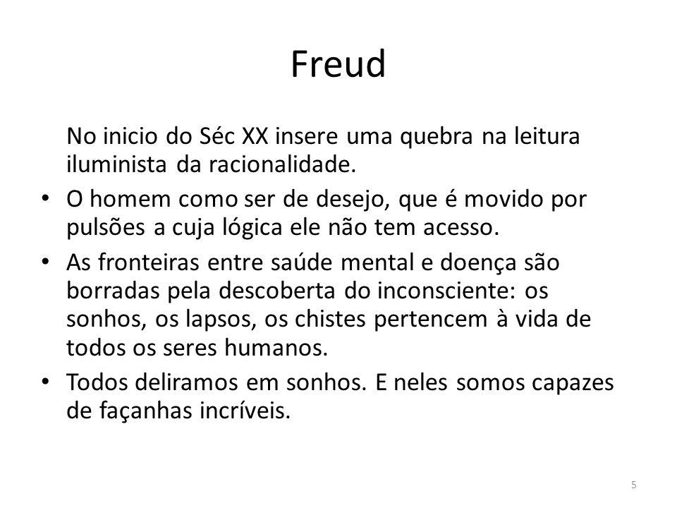 5 Freud No inicio do Séc XX insere uma quebra na leitura iluminista da racionalidade. O homem como ser de desejo, que é movido por pulsões a cuja lógi