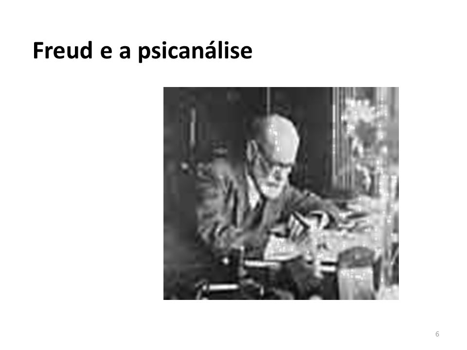 6 Freud e a psicanálise