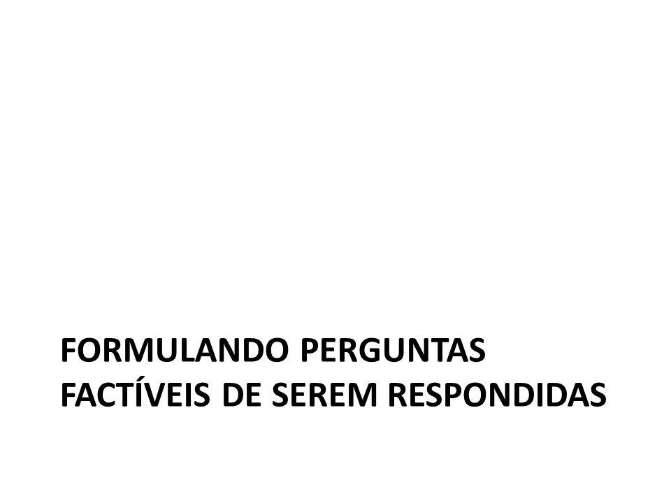 FORMULANDO PERGUNTAS FACTÍVEIS DE SEREM RESPONDIDAS