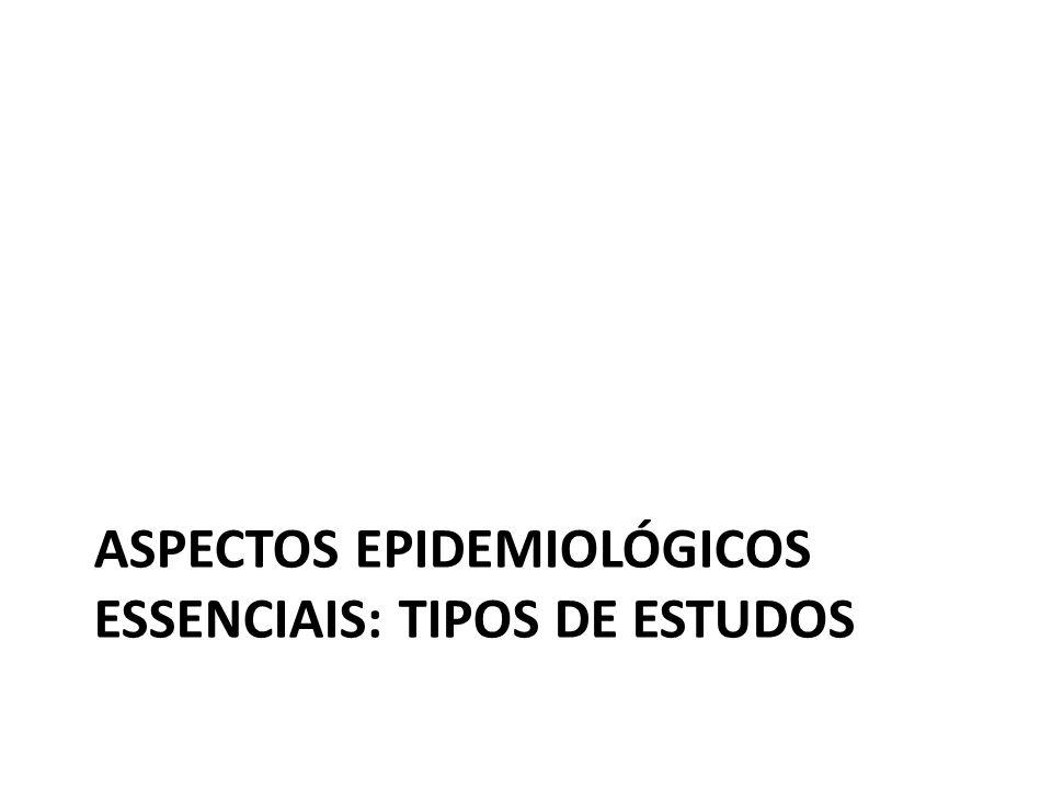 ASPECTOS EPIDEMIOLÓGICOS ESSENCIAIS: TIPOS DE ESTUDOS