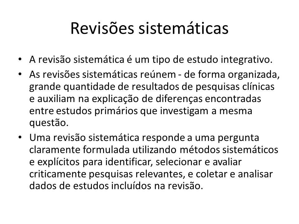 Revisões sistemáticas A revisão sistemática é um tipo de estudo integrativo.