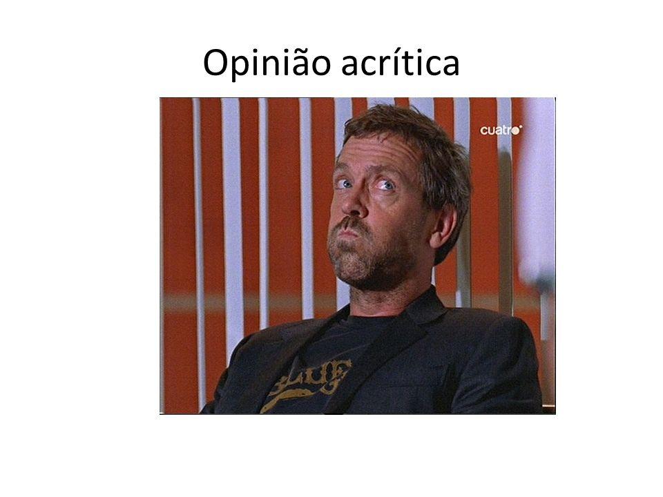 Opinião acrítica