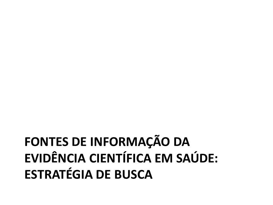 FONTES DE INFORMAÇÃO DA EVIDÊNCIA CIENTÍFICA EM SAÚDE: ESTRATÉGIA DE BUSCA