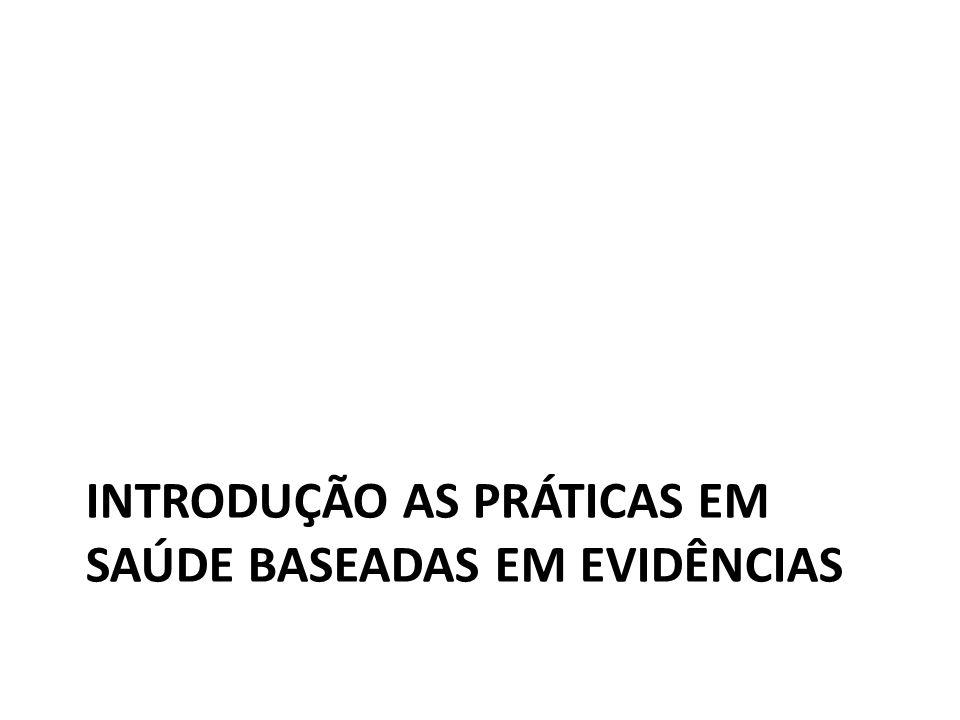INTRODUÇÃO AS PRÁTICAS EM SAÚDE BASEADAS EM EVIDÊNCIAS