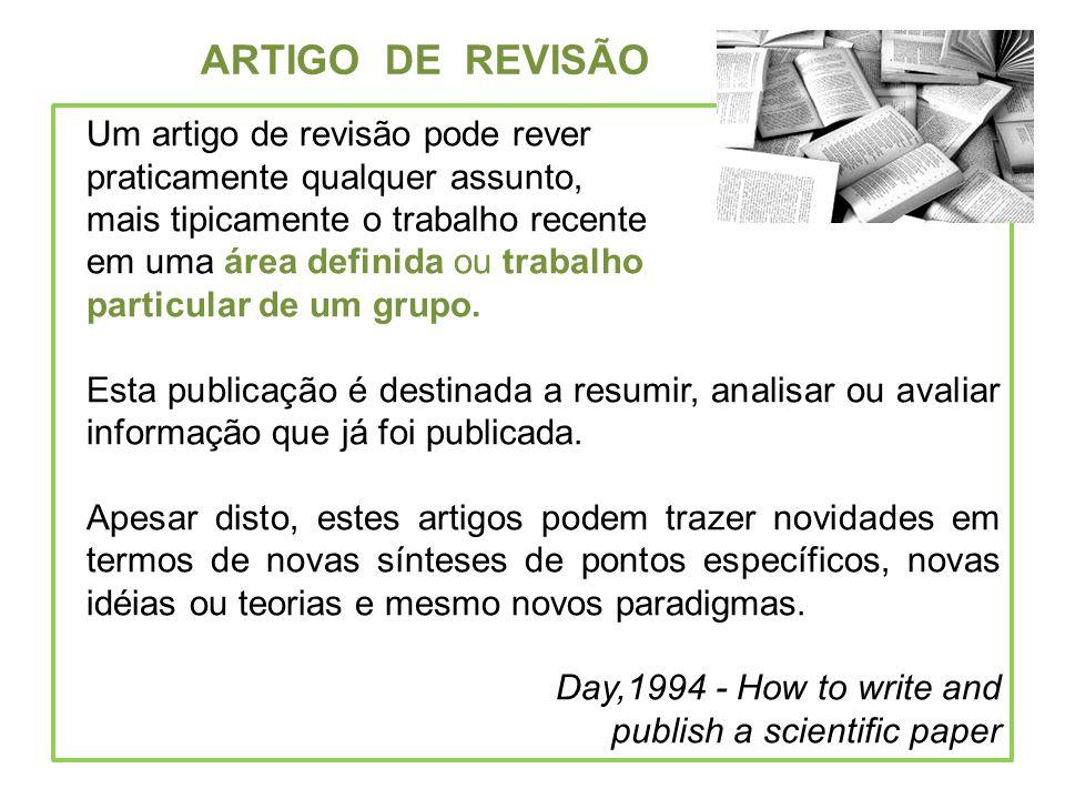 ARTIGO DE REVISÃO Um artigo de revisão pode rever praticamente qualquer assunto, mais tipicamente o trabalho recente em uma área definida ou trabalho