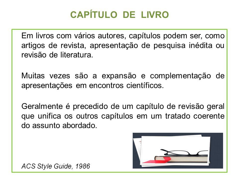 CAPÍTULO DE LIVRO Em livros com vários autores, capítulos podem ser, como artigos de revista, apresentação de pesquisa inédita ou revisão de literatur