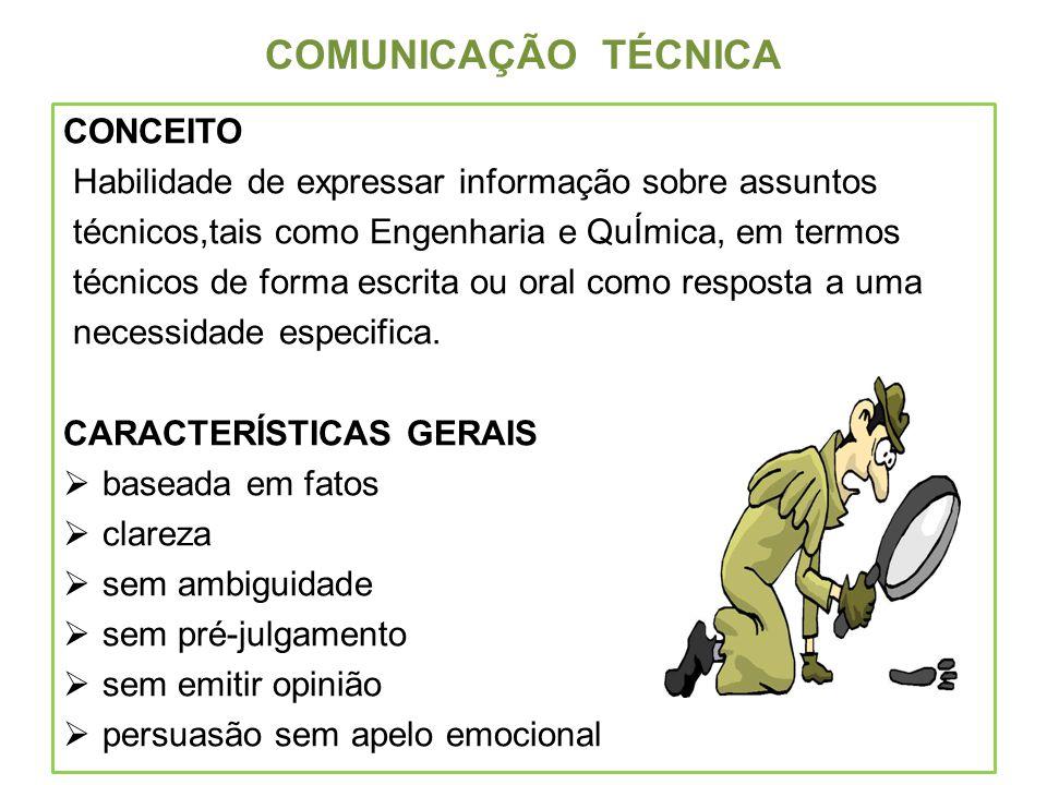 COMUNICAÇÃO TÉCNICA CONCEITO Habilidade de expressar informação sobre assuntos técnicos,tais como Engenharia e QuÍmica, em termos técnicos de forma es