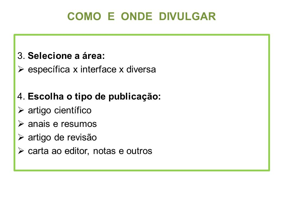 3. Selecione a área: específica x interface x diversa 4. Escolha o tipo de publicação: artigo científico anais e resumos artigo de revisão carta ao ed