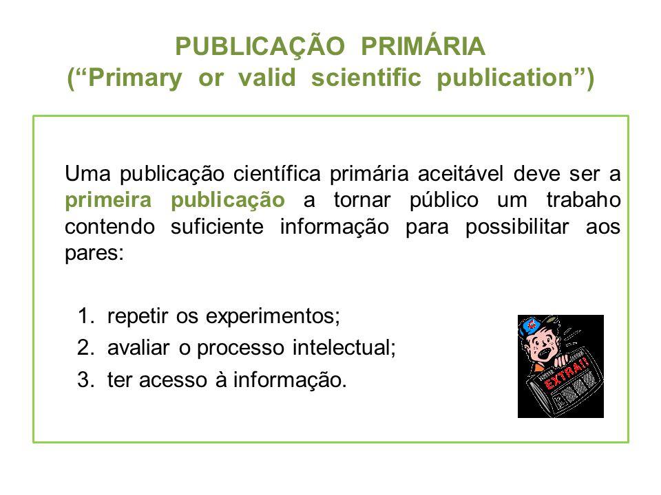 PUBLICAÇÃO PRIMÁRIA (Primary or valid scientific publication) Uma publicação científica primária aceitável deve ser a primeira publicação a tornar púb