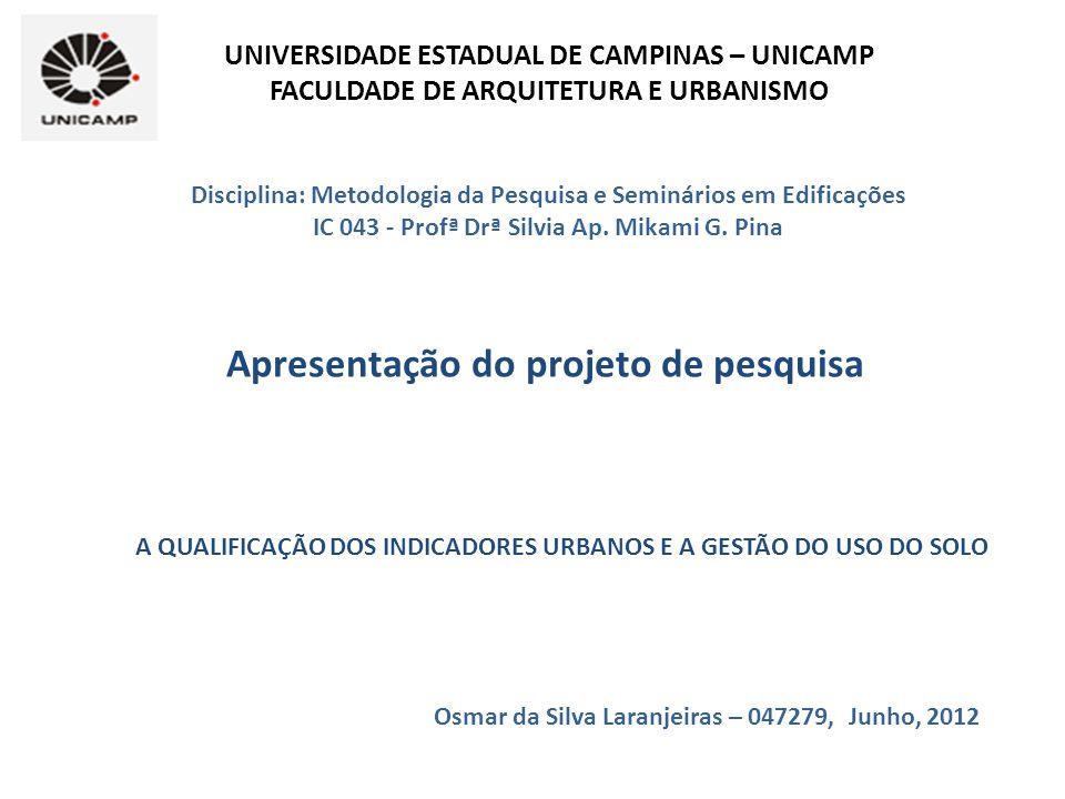 UNIVERSIDADE ESTADUAL DE CAMPINAS – UNICAMP FACULDADE DE ARQUITETURA E URBANISMO Apresentação do projeto de pesquisa Osmar da Silva Laranjeiras – 0472