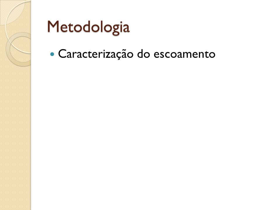Metodologia Caracterização do escoamento
