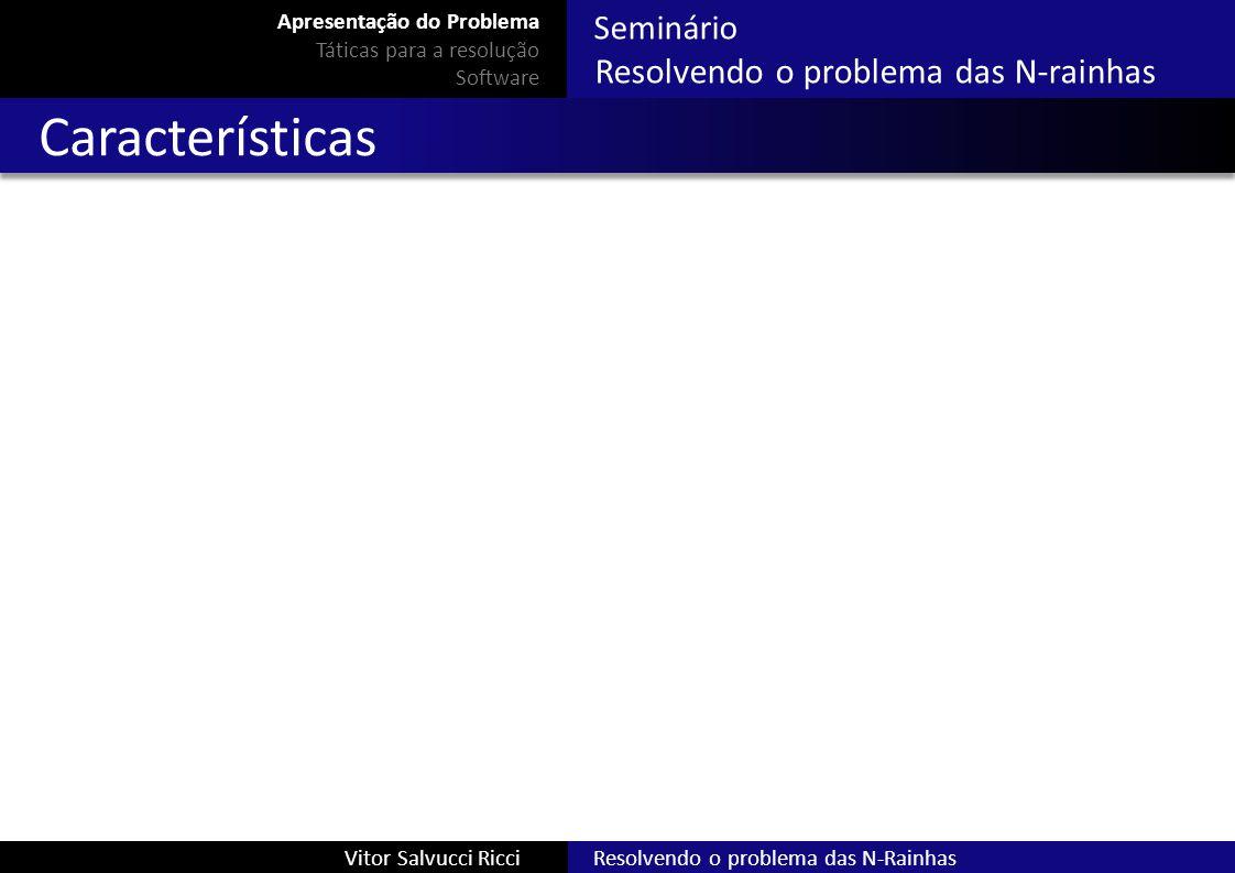 Seminário Resolvendo o problema das N-rainhas Resolvendo o problema das N-RainhasVitor Salvucci Ricci Características Apresentação do Problema Táticas