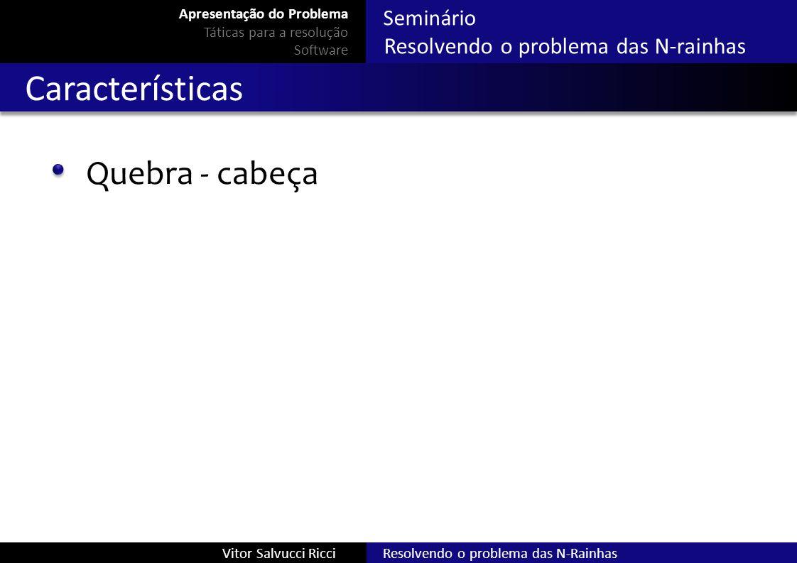 Seminário Resolvendo o problema das N-rainhas Resolvendo o problema das N-RainhasVitor Salvucci Ricci Características Quebra - cabeça Apresentação do