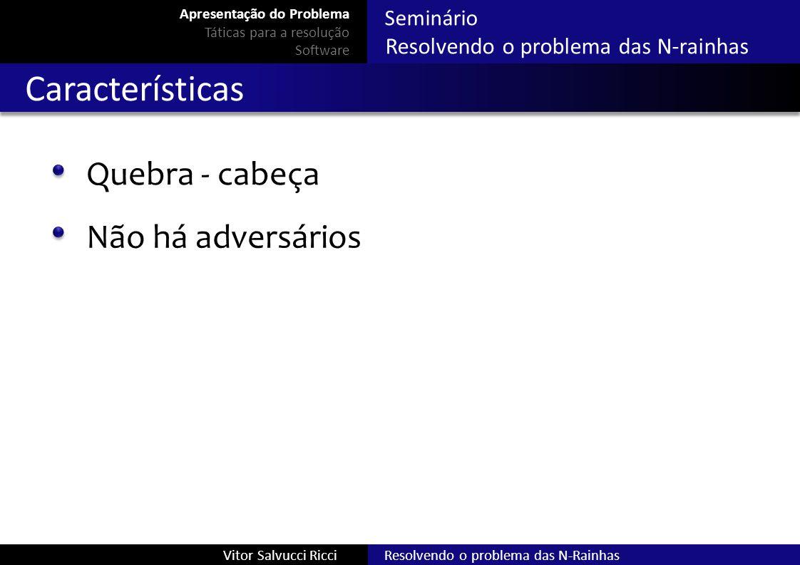 Seminário Resolvendo o problema das N-rainhas Resolvendo o problema das N-RainhasVitor Salvucci Ricci Características Quebra - cabeça Não há adversári