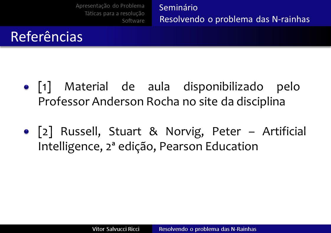 Seminário Resolvendo o problema das N-rainhas Referências [1] Material de aula disponibilizado pelo Professor Anderson Rocha no site da disciplina [2]