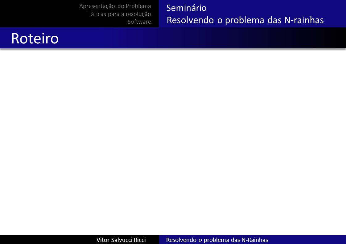 Resolvendo o problema das N-RainhasVitor Salvucci Ricci Seminário Resolvendo o problema das N-rainhas Apresentação do Problema Táticas para a resolução Software 0 0 Satisfação de restrições
