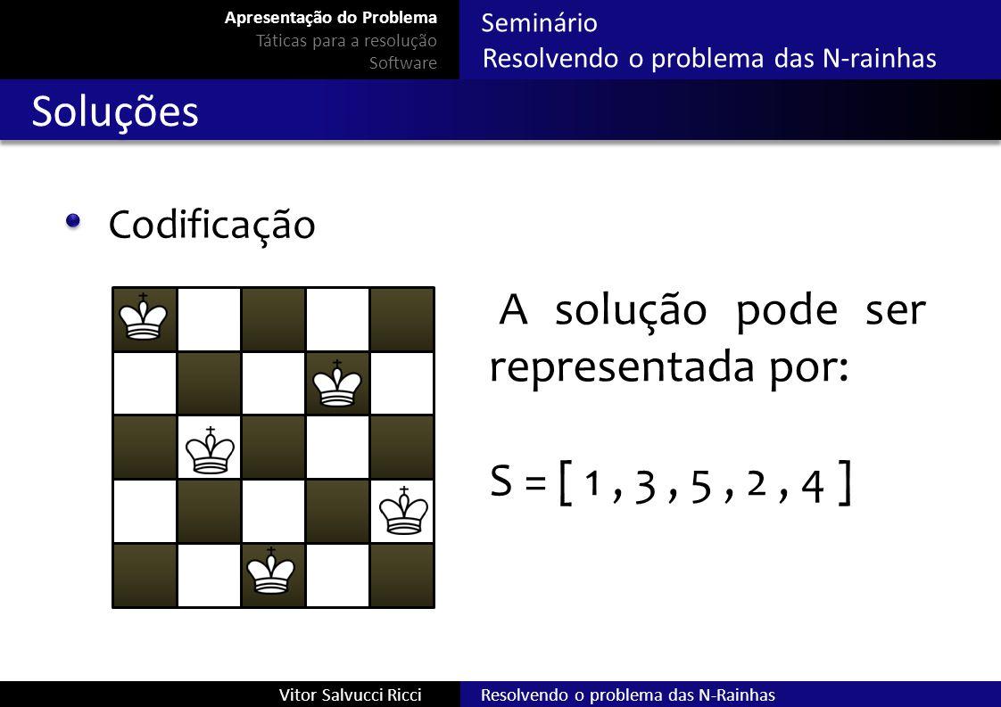 Seminário Resolvendo o problema das N-rainhas Resolvendo o problema das N-RainhasVitor Salvucci Ricci Soluções Codificação A solução pode ser represen