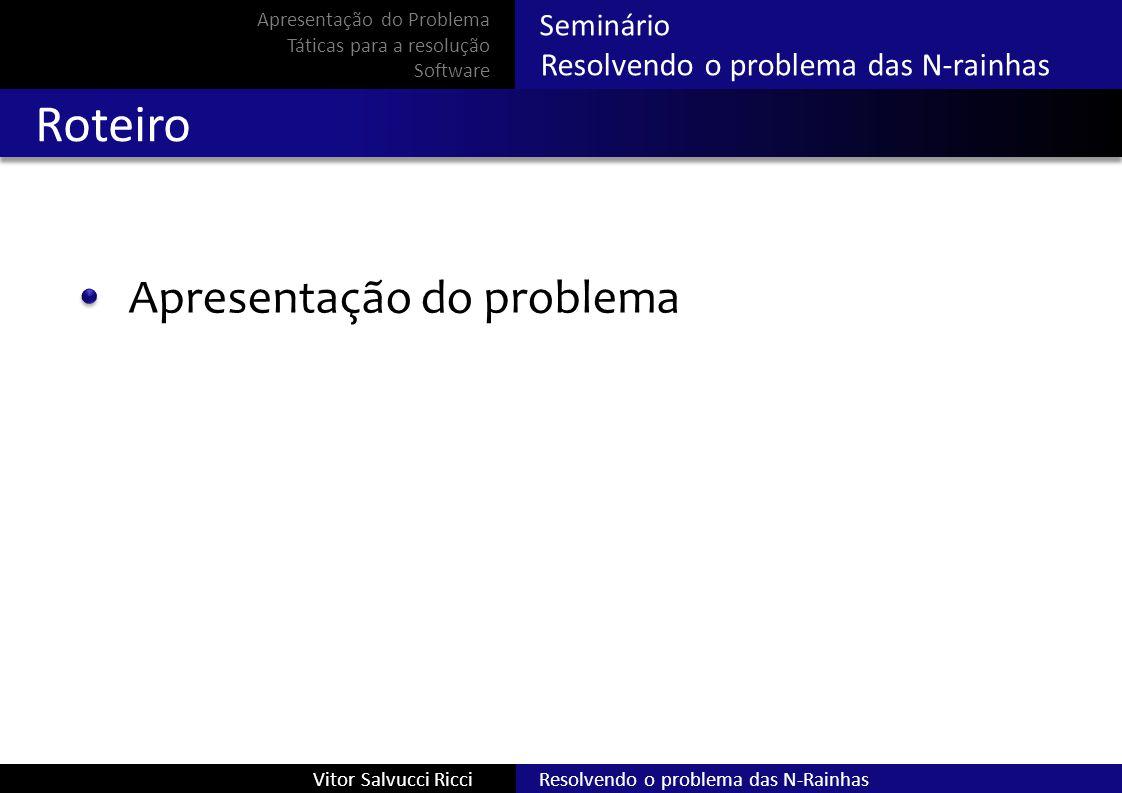 Seminário Resolvendo o problema das N-rainhas Resolvendo o problema das N-RainhasVitor Salvucci Ricci Soluções Codificação A solução pode ser representada por: S = [ 1, 3, 5, 2, 4 ] Apresentação do Problema Táticas para a resolução Software