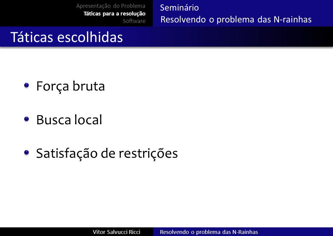 Resolvendo o problema das N-RainhasVitor Salvucci Ricci Seminário Resolvendo o problema das N-rainhas Táticas escolhidas Força bruta Busca local Satis