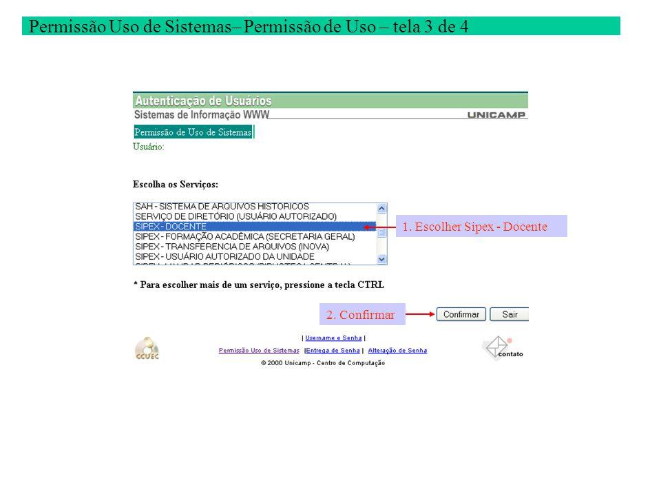 Permissão Uso de Sistemas– Permissão de Uso – tela 3 de 4 2. Confirmar 1. Escolher Sipex - Docente