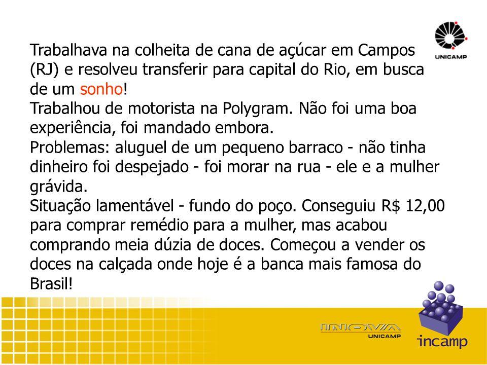 Trabalhava na colheita de cana de açúcar em Campos (RJ) e resolveu transferir para capital do Rio, em busca de um sonho.
