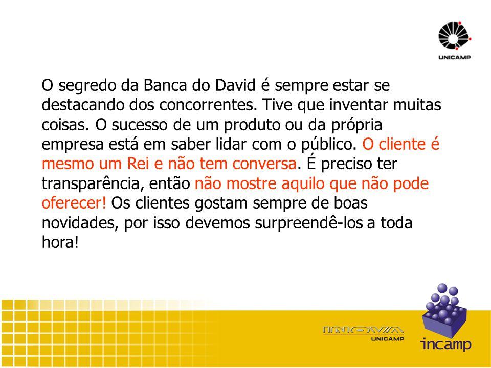O segredo da Banca do David é sempre estar se destacando dos concorrentes.