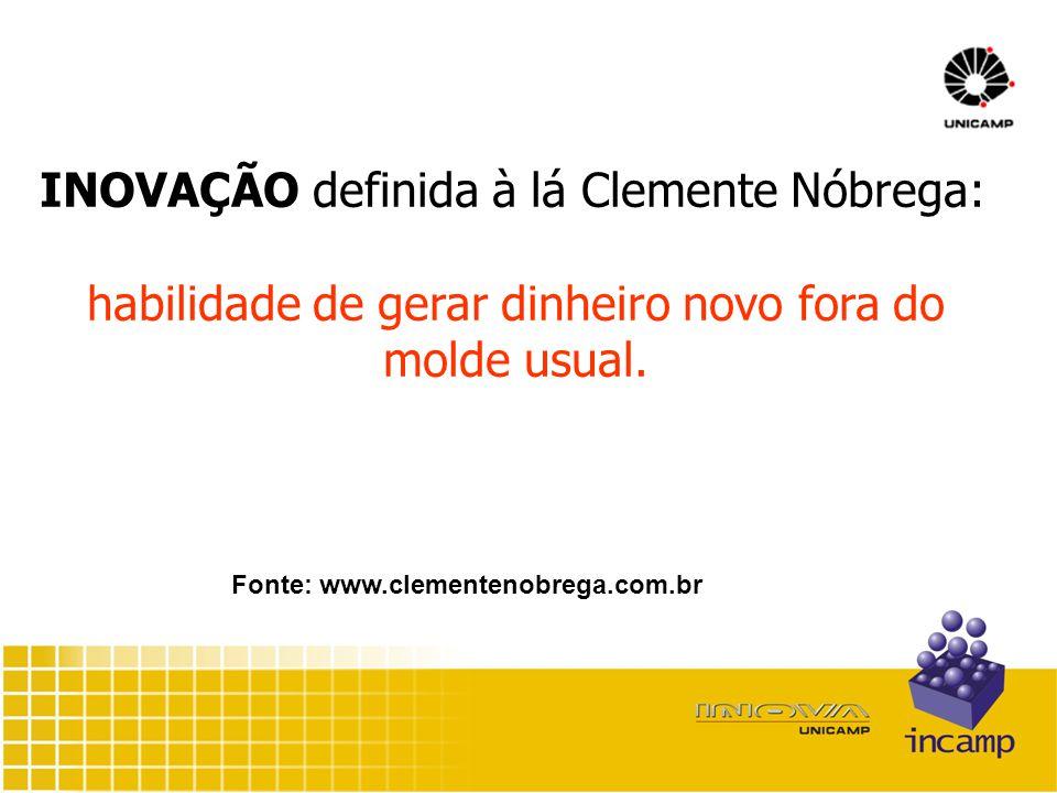 INOVAÇÃO definida à lá Clemente Nóbrega: habilidade de gerar dinheiro novo fora do molde usual.