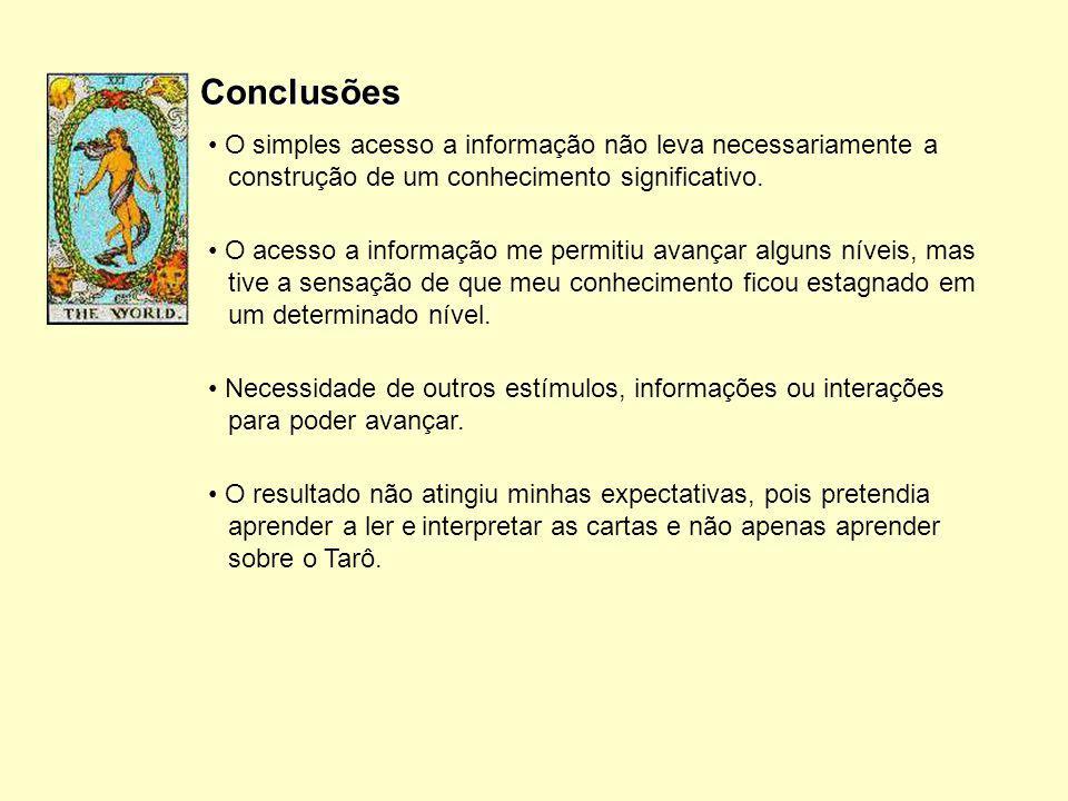 Conclusões O simples acesso a informação não leva necessariamente a construção de um conhecimento significativo. O acesso a informação me permitiu ava