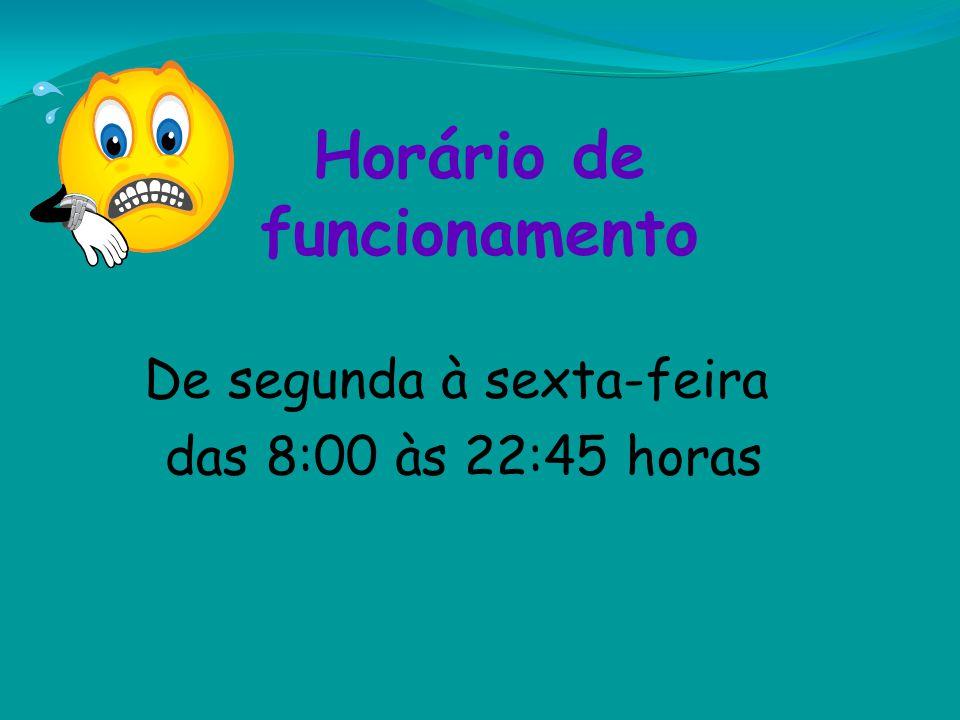 Horário de funcionamento De segunda à sexta-feira das 8:00 às 22:45 horas