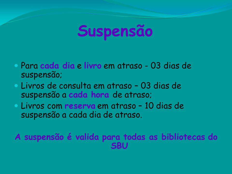Suspensão Para cada dia e livro em atraso - 03 dias de suspensão; Livros de consulta em atraso – 03 dias de suspensão a cada hora de atraso; Livros co