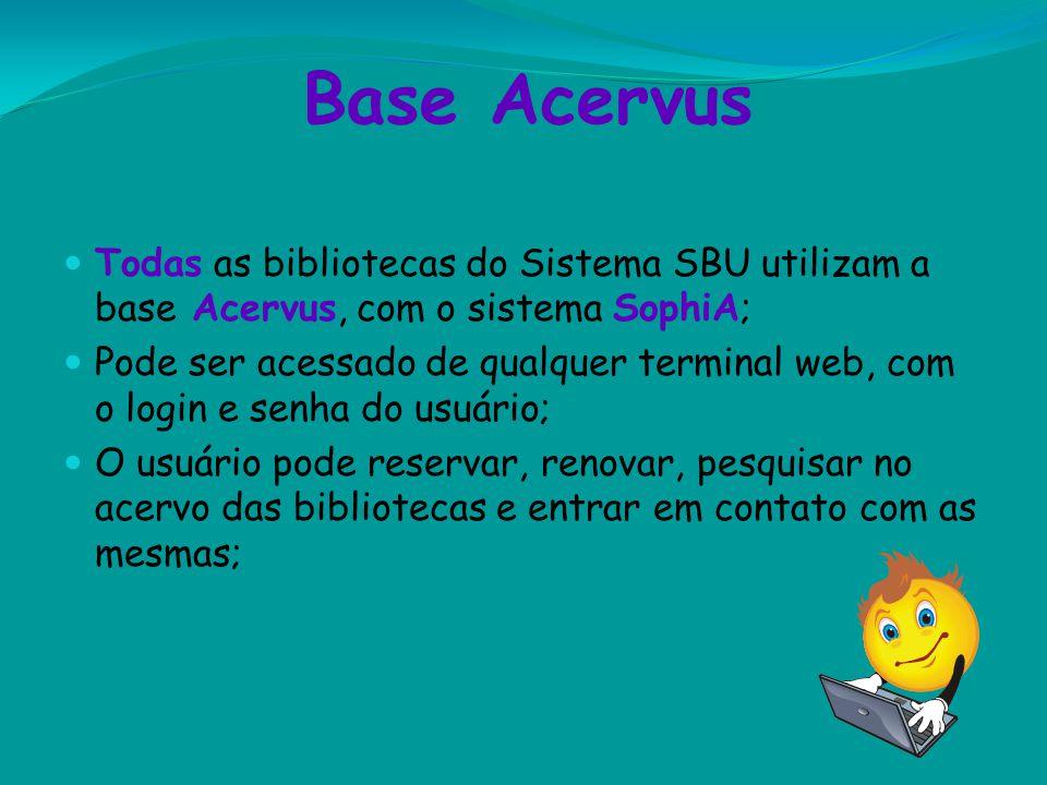 Base Acervus Todas as bibliotecas do Sistema SBU utilizam a base Acervus, com o sistema SophiA; Pode ser acessado de qualquer terminal web, com o logi