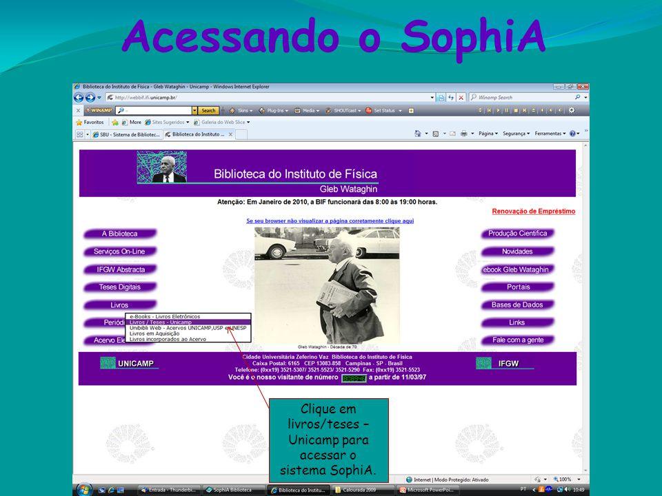 Acessando o SophiA Clique em livros/teses – Unicamp para acessar o sistema SophiA.