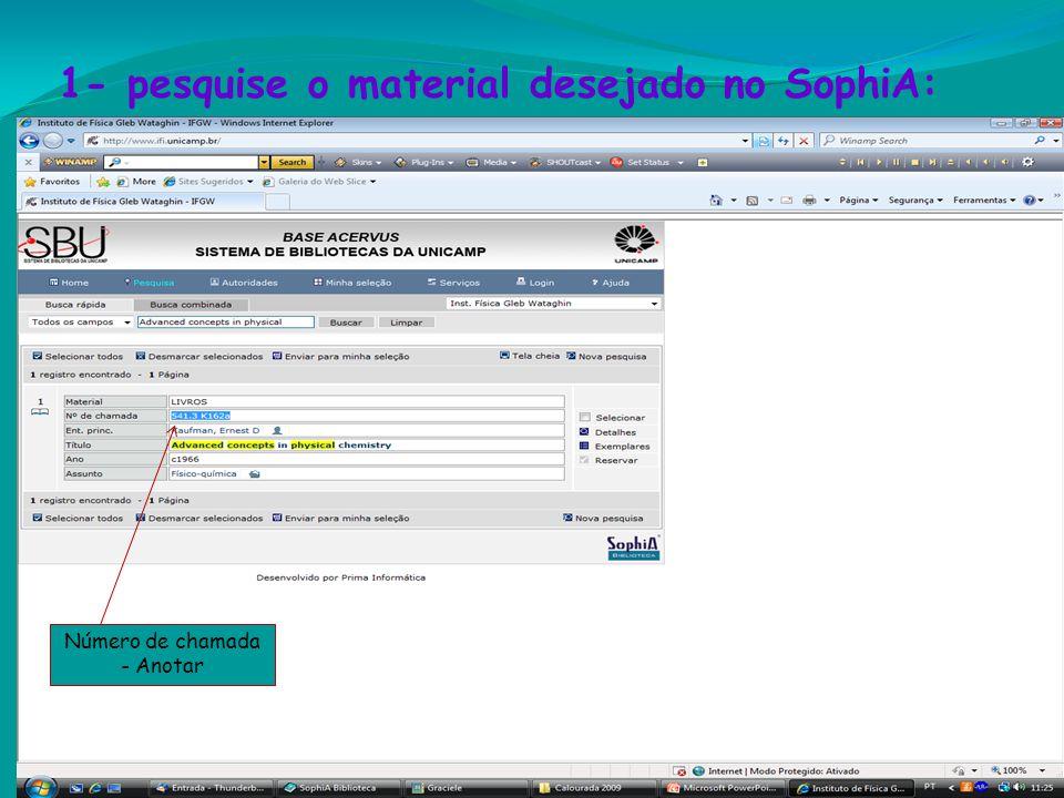1- pesquise o material desejado no SophiA: Reservar !! Número de chamada - Anotar