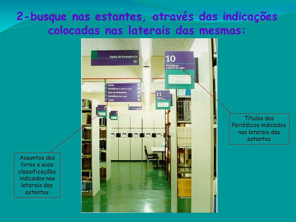 2-busque nas estantes, através das indicações colocadas nas laterais das mesmas: Títulos dos Periódicos indicados nas laterais das estantes Assuntos d