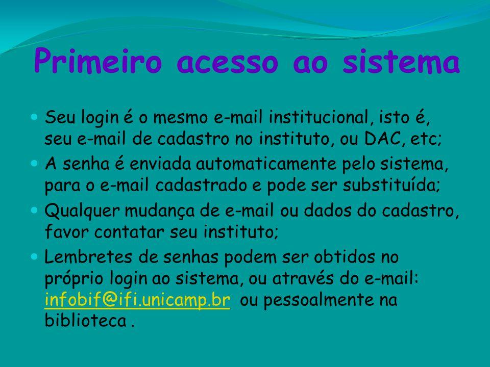 Primeiro acesso ao sistema Seu login é o mesmo e-mail institucional, isto é, seu e-mail de cadastro no instituto, ou DAC, etc; A senha é enviada autom