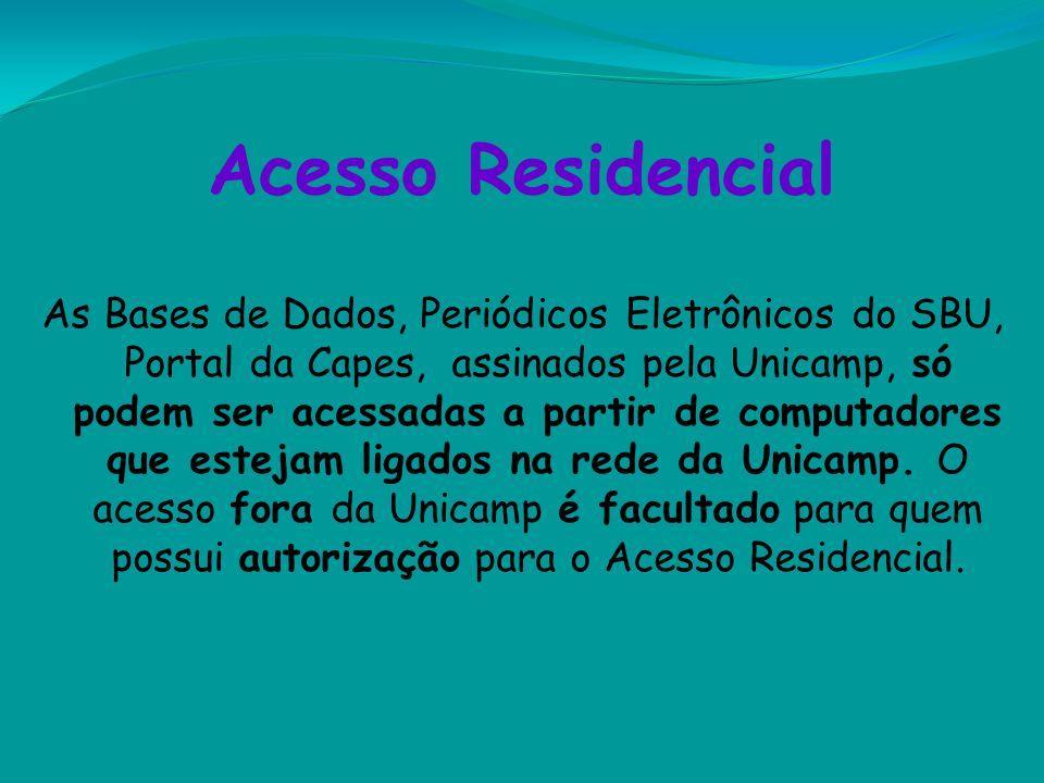 Acesso Residencial As Bases de Dados, Periódicos Eletrônicos do SBU, Portal da Capes, assinados pela Unicamp, só podem ser acessadas a partir de compu