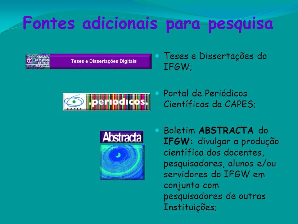 Fontes adicionais para pesquisa Teses e Dissertações do IFGW; Portal de Periódicos Científicos da CAPES; Boletim ABSTRACTA do IFGW: divulgar a produçã