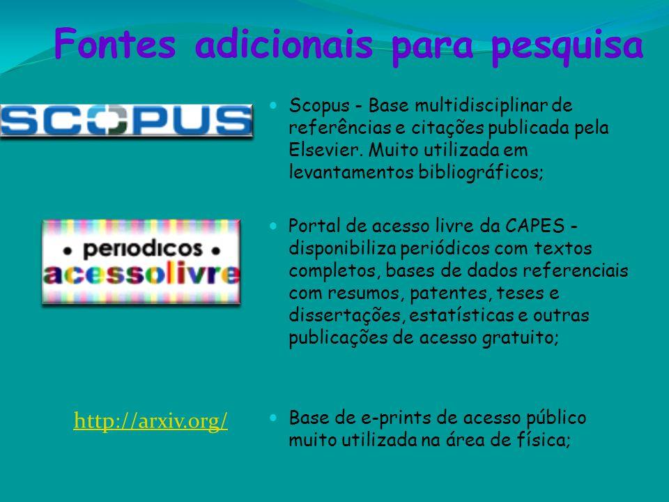 Fontes adicionais para pesquisa http://arxiv.org/ Scopus - Base multidisciplinar de referências e citações publicada pela Elsevier. Muito utilizada em