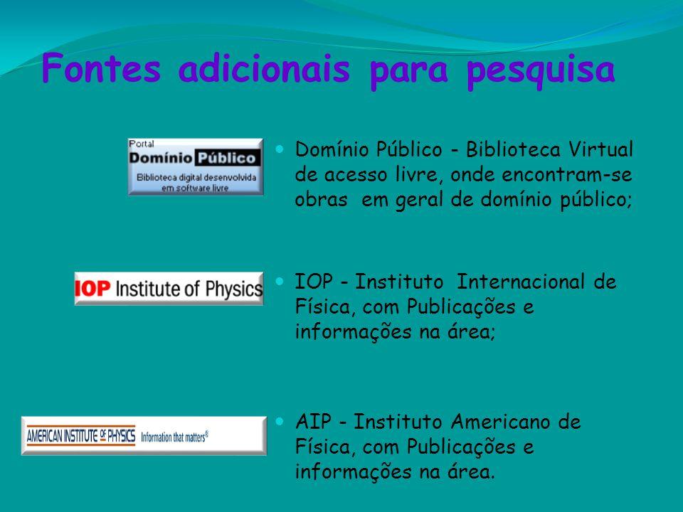 Fontes adicionais para pesquisa Domínio Público - Biblioteca Virtual de acesso livre, onde encontram-se obras em geral de domínio público; IOP - Insti