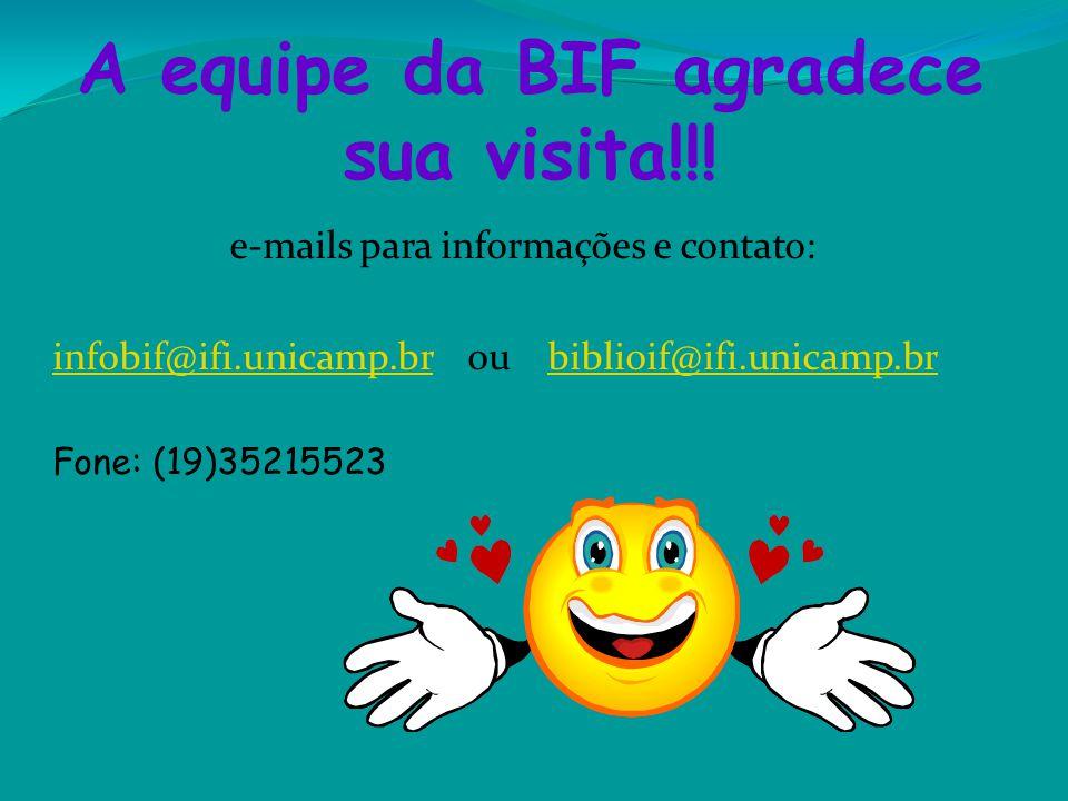 A equipe da BIF agradece sua visita!!! e-mails para informações e contato: infobif@ifi.unicamp.brinfobif@ifi.unicamp.br ou biblioif@ifi.unicamp.brbibl