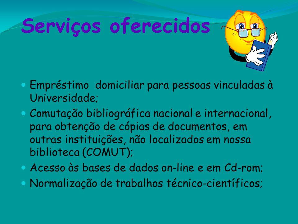 Serviços oferecidos Empréstimo domiciliar para pessoas vinculadas à Universidade; Comutação bibliográfica nacional e internacional, para obtenção de c