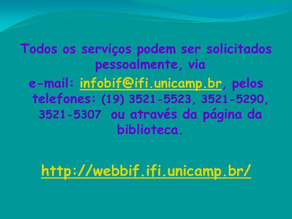 Todos os serviços podem ser solicitados pessoalmente, via e-mail: infobif@ifi.unicamp.br, pelos telefones: (19) 3521-5523, 3521-5290, 3521-5307 ou atr