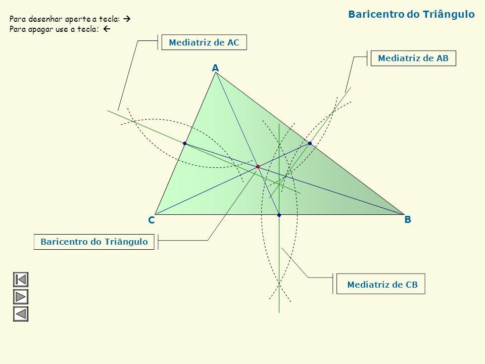 B C Mediatriz do segmento AB Ponto Médio: M A Para desenhar aperte a tecla : Para apagar use a tecla : Compasso Mediatriz e Ponto Médio índice próxima