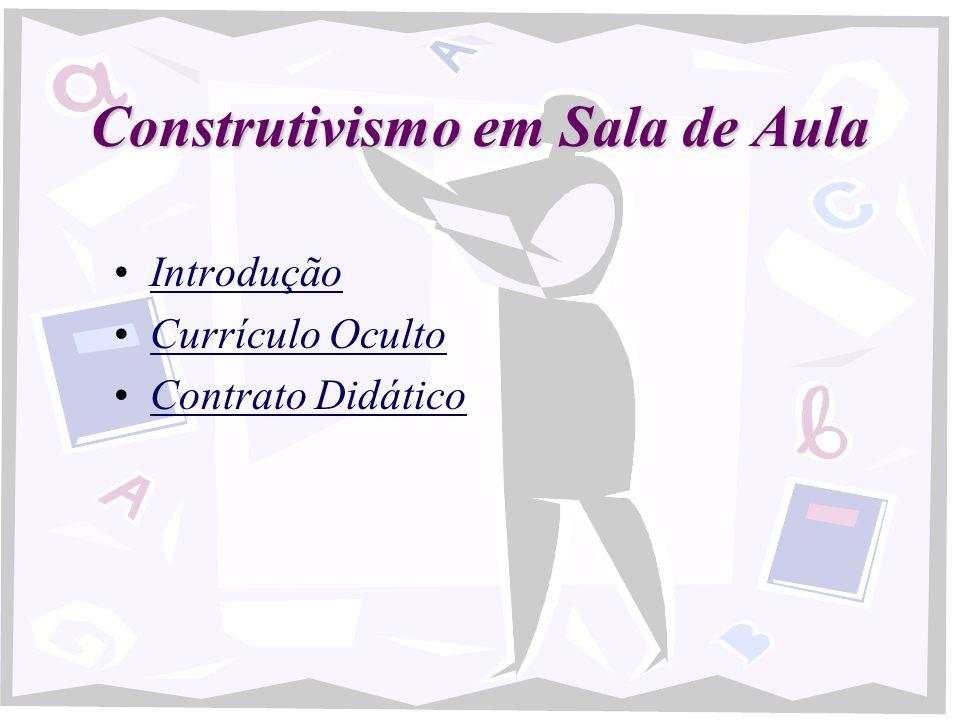 Construtivismo em Sala de Aula Introdução Currículo Oculto Contrato Didático