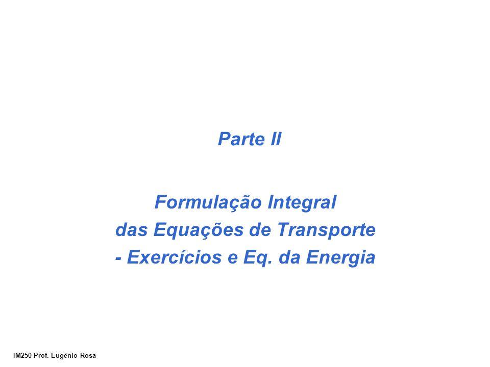 IM250 Prof. Eugênio Rosa Parte II Formulação Integral das Equações de Transporte - Exercícios e Eq. da Energia